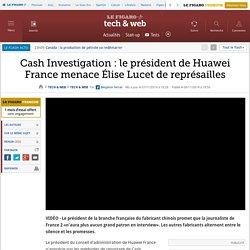 Cash Investigation : le président de Huawei France menace Élise Lucet de représailles