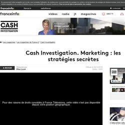 Cash Investigation. Marketing : les stratégies secrètes - France 2 - 6 octobre 2015 - En replay