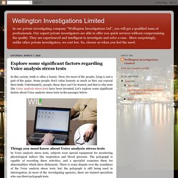 Wellington Investigations Limited: Explore some significant factors regarding Voice analysis stress tests