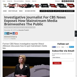 Investigative Journalist For CBS News Exposes How Mainstream Media Brainwashes The Public