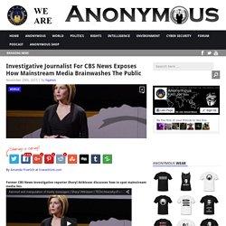 Investigative Journalist For CBS News Exposes How Mainstream Media Brainwashe...