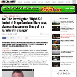 YouTube Investigator: 'Flight 370 landed at Diego Garcia military base, plane and passengers then put in a Faraday style hangar'