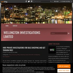 Hire private investigators for bug sweeping and get tension free! - Wellington Investigations Limited