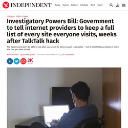 Investigatory Powers Bill: Government to tell internet providers to keep a full list of every site everyone visits, weeks after TalkTalk hack