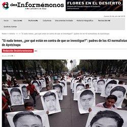 """""""Si nada temen, ¿por qué están en contra de que se investigue?"""": padres de los 43 normalistas de Ayotzinapa"""