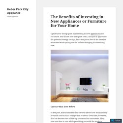 The Benefits of Investing in New Appliances or Furniture for Your Home – Heber Park City Appliance