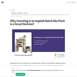 Achieve Desired Result in no Time with Asphalt Batch Mix Plant