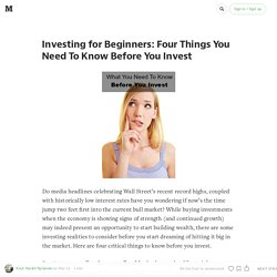 Investing for Beginners: Four Things You Need To Know Before You Invest
