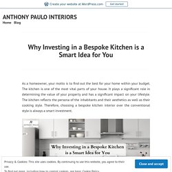 Why Investing in a Bespoke Kitchen is a Smart Idea for You – ANTHONY PAULO INTERIORS