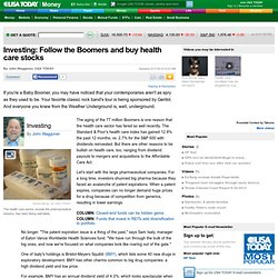 Investing: Follow the Boomers and buy health care stocks