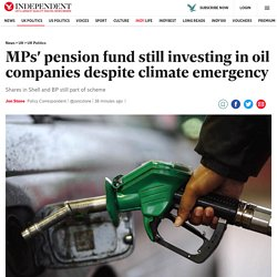 MPs' pension fund still investing in oil companies despite climate emergency