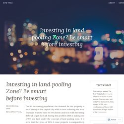 Investing in land pooling Zone? Be smart before investing – Site Title