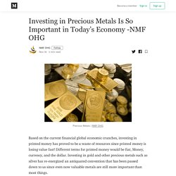 Investing in Precious Metals Is So Important in Today's Economy -NMF OHG