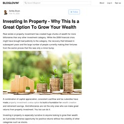 Investing In Property - Why This Is a Great Option To Grow Your Wealth