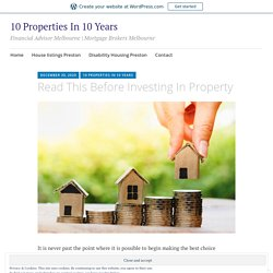 Read This Before Investing In Property – 10 Properties In 10 Years