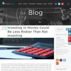 Investing In Movies Could Be Less Riskier Than Not Investing