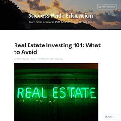 Real Estate Investing 101: What to Avoid – Success Path Education