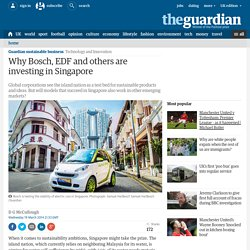 Why Bosch, EDF and others are investing in Singapore