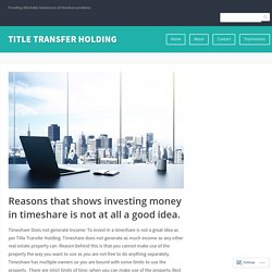 Reasons that shows investing money in timeshare is not at all a good idea