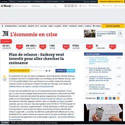 Plan de relance : Sarkozy veut investir pour aller chercher la croissance