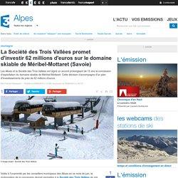 La Société des Trois Vallées promet d'investir 62 millions d'euros sur le domaine skiable de Méribel-Mottaret (Savoie) - France 3 Alpes