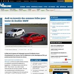 Audi va investir des sommes folles pour tenter de doubler BMW