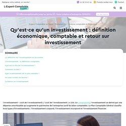 Qu'est-ce qu'un investissement : définition économique, comptable et retour sur investissement