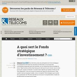 A quoi sert le Fonds stratégique d'investissement ? - Actualités