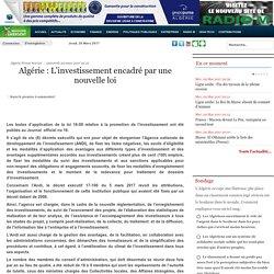 Algérie : L'investissement encadré par une nouvelle loi - Maghreb Emergent