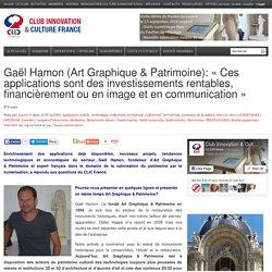 Gaël Hamon (Art Graphique & Patrimoine): «Ces applications sont des investissements rentables, financièrement ou en image et en communication»