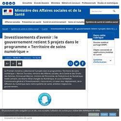Investissements d'avenir : le gouvernement retient 5 projets dans le programme « Territoire de soins numérique » - E-santé - Ministère des Affaires sociales et de la Santé