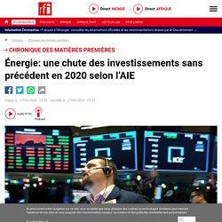Énergie: une chute des investissements sans précédent en 2020 selon l'AIE - Chronique des matières premières