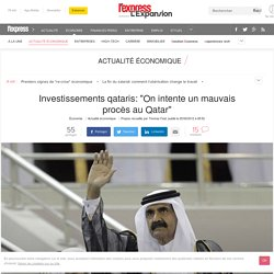 "Investissements qataris: ""On intente un mauvais procès au Qatar"""