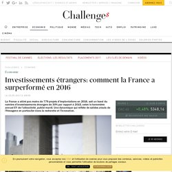 Investissements étrangers: comment la France a surperformé en 2016 - Challenges.fr