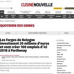 Les Forges de Bologne investissent 20 millions d'euros et vont créer 100 emplois d'ici 2018 à Parthenay - Métallurgie - Sidérurgie