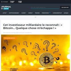 Cet investisseur milliardaire le reconnaît : « Bitcoin... Quelque chose m'échappe ! » - Journal du Coin