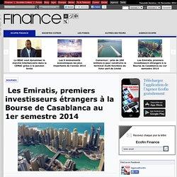 Les Emiratis, premiers investisseurs étrangers à la Bourse de Casablanca au 1er semestre 2014