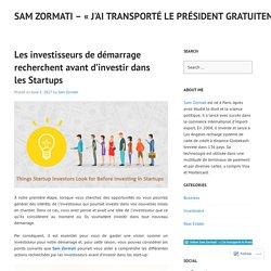 Les investisseurs de démarrage recherchent avant d'investir dans les Startups – Sam Zormati – « J'ai transporté le Président gratuitement