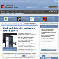 Slack séduit les investisseurs et les hackers