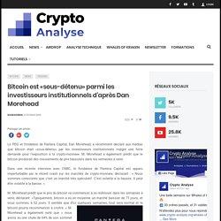 Bitcoin est «sous-détenu» parmi les investisseurs institutionnels d'après Dan Morehead - Crypto Analyse