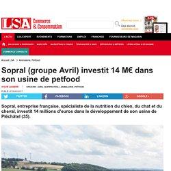 Sopral (groupe Avril) investit 14 M€ dans... - Animalerie, Petfood
