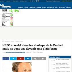 HSBC investit dans les startups de la Fintech mais ne veut pas devenir une plateforme