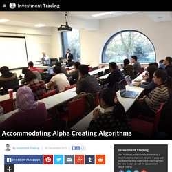 Investment Trading - Accommodating Alpha Creating Algorithms