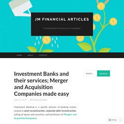 Investment Banks and their services; Merger and Acquisition Companies made easy