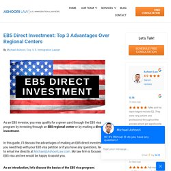 EB5 Direct Investment: Top 3 Advantages Over Regional Centers