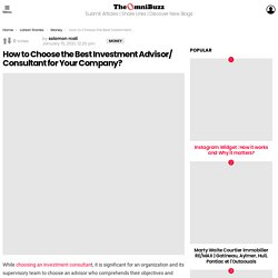 How to Choose the Best Investment Advisor/ Consultant for Your Company?