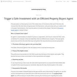 Trigger a Safe Investment with an Efficient Property Buyers Agent - australianproperty's blog