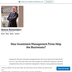 How Investment Management Firms Help the Businesses? – Atanas Bostandjiev