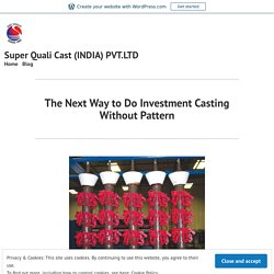 Which pattern is used in investment casting?