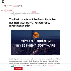 The Best Investment Business Portal For Business Owners — Cryptocurrency Investment Script